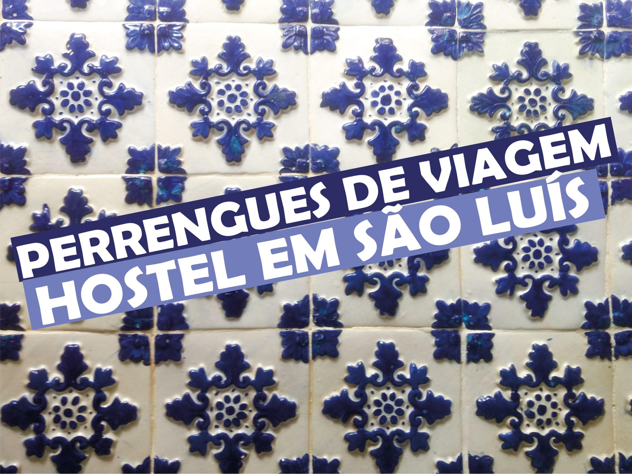 You are currently viewing Perrengues de Viagem – Hostel São Luís do Maranhão