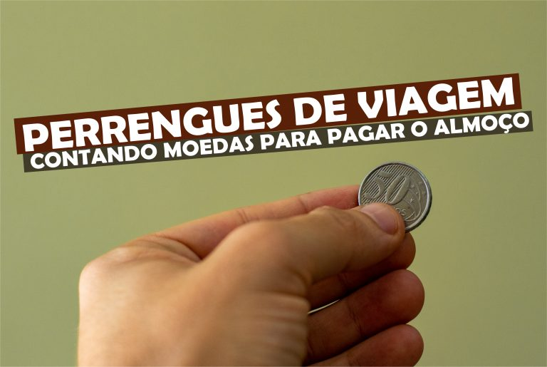 Read more about the article Contando as Moedas para Almoçar – Perrengues de Viagem