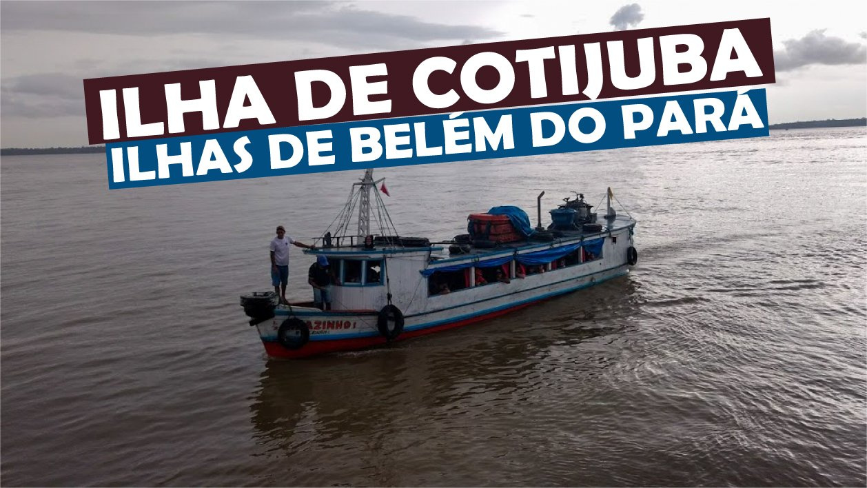You are currently viewing Ilha de Cotijuba – Ilhas de Belém do Pará