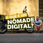 O Que é Ser Nômade Digital