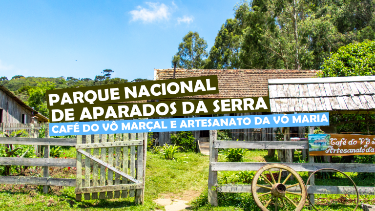 Read more about the article Parque Nacional de Aparados da Serra- Café do Vô Marçal e artesanato da Vó Maria