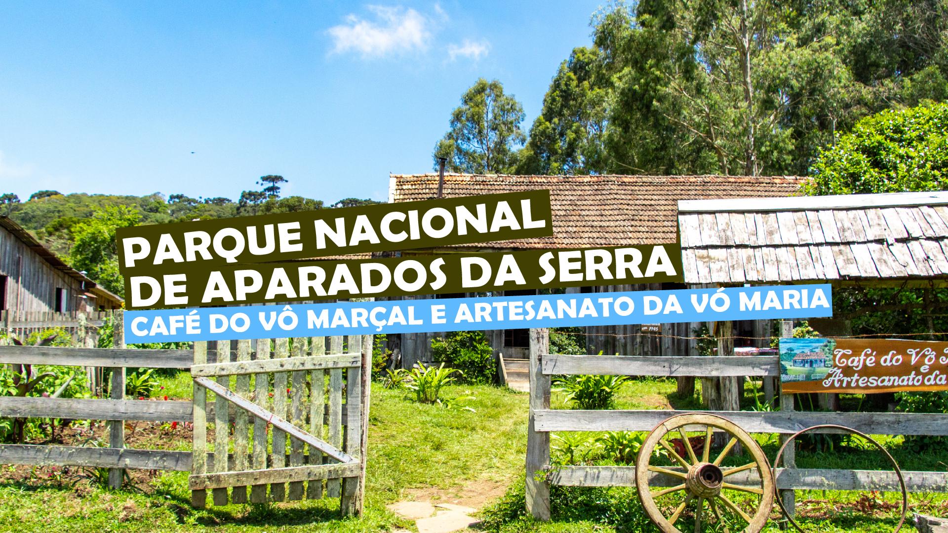 You are currently viewing Parque Nacional de Aparados da Serra- Café do Vô Marçal e artesanato da Vó Maria