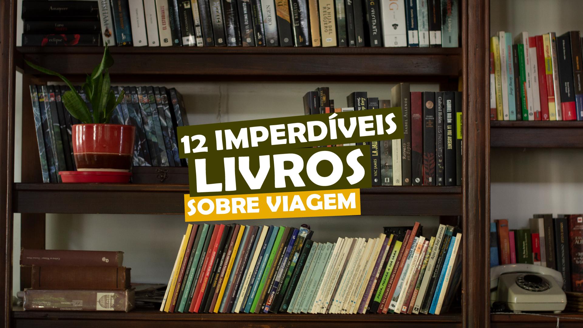 You are currently viewing 12 imperdíveis livros sobre viagem