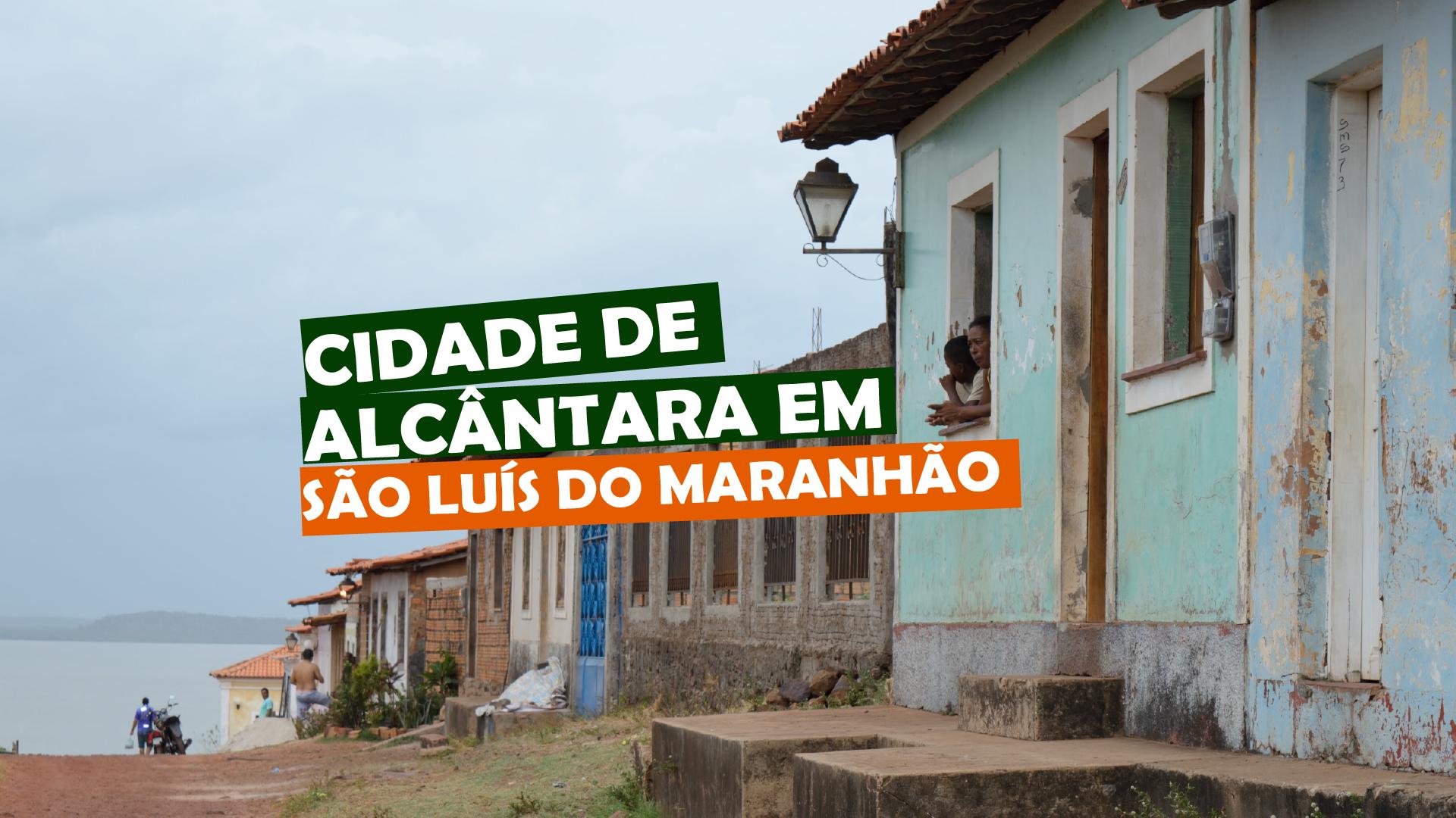 You are currently viewing CIDADE DE ALCÂNTARA EM SÃO LUÍS DO MARANHÃO