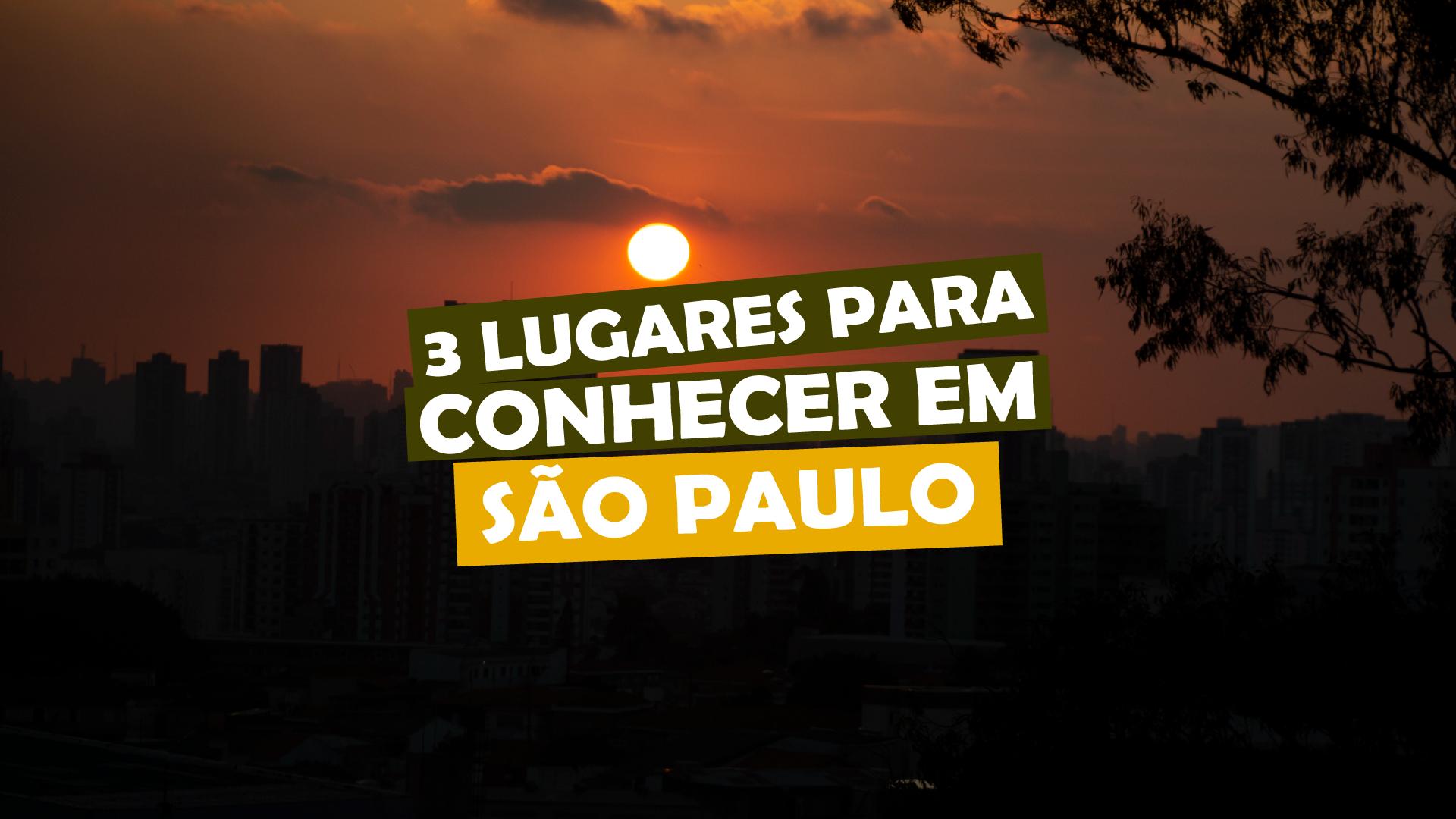 You are currently viewing 3 Lugares para conhecer em São Paulo