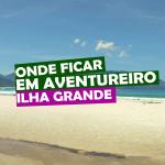 ONDE-FICAR-EM-AVENTUREIRO-ILHA-GRANDE