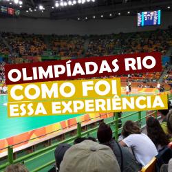 Olimpíadas Rio, como foi essa experiência