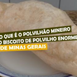 O que é o polvilhão mineiro, o biscoito de polvilho enorme de Minas Gerais