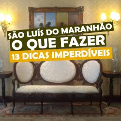 São Luís do Maranhão: o que fazer 13 dicas imperdíveis