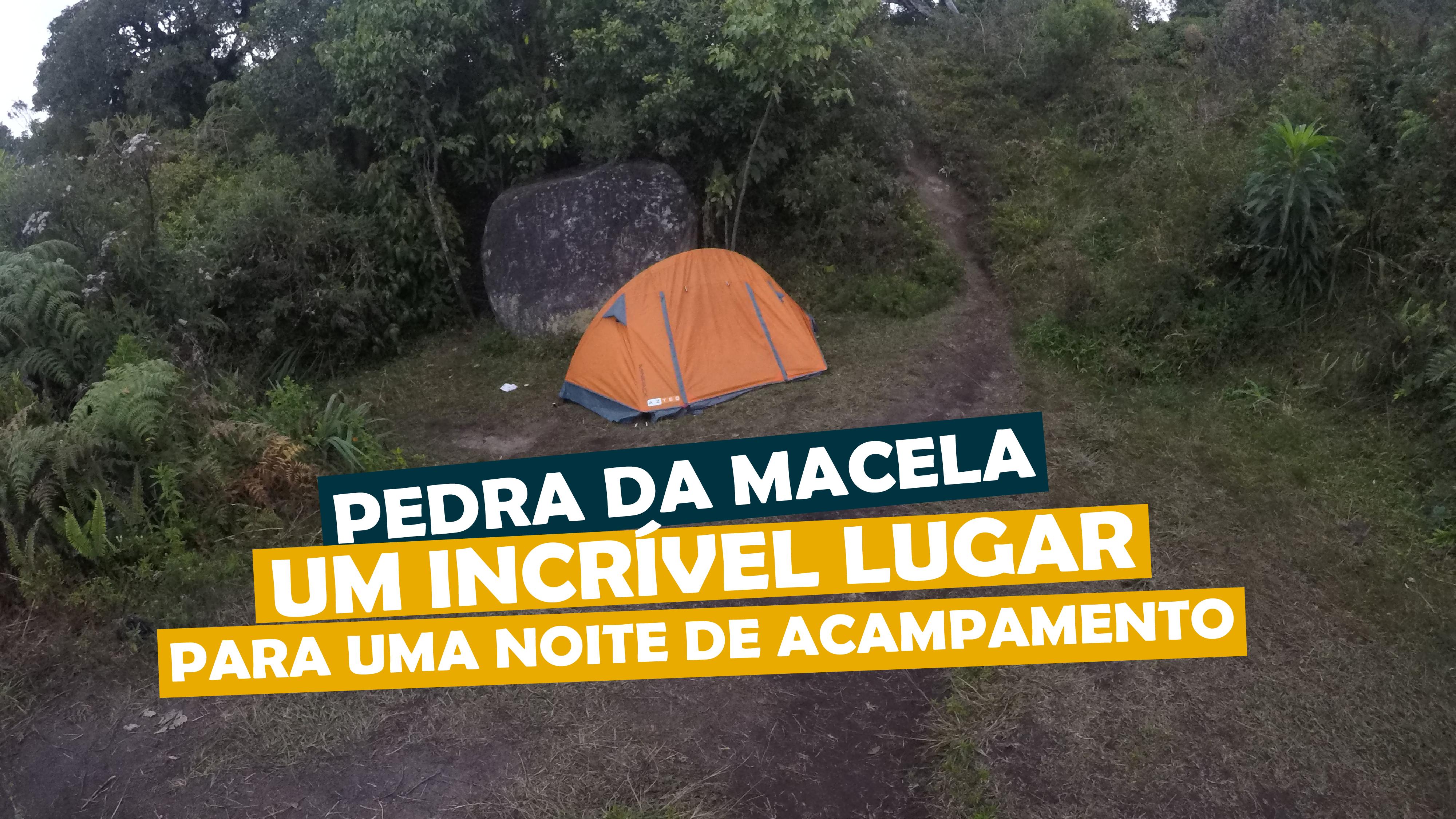 You are currently viewing Pedra da Macela, um incrível lugar para uma noite de acampamento